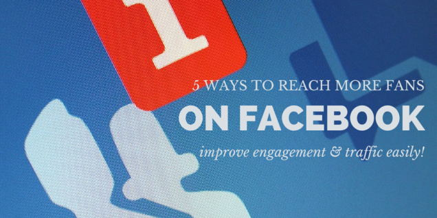 5-ways-to-reach-more-fans-on-facebook