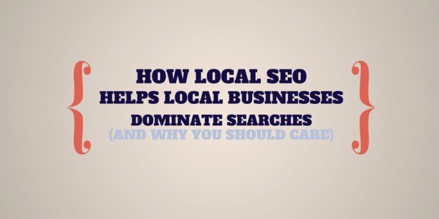 How Local SEO Helps Local Businesses Dominate Searches
