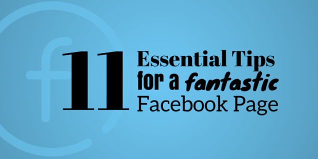 11-essential-tips-for-a-fantastic-facebook-page